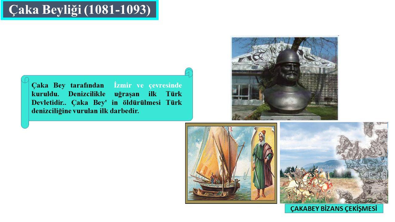 Çaka Beyliği (1081-1093) ÇAKABEY BİZANS ÇEKİŞMESİ Çaka Bey tarafından İzmir ve çevresinde kuruldu.