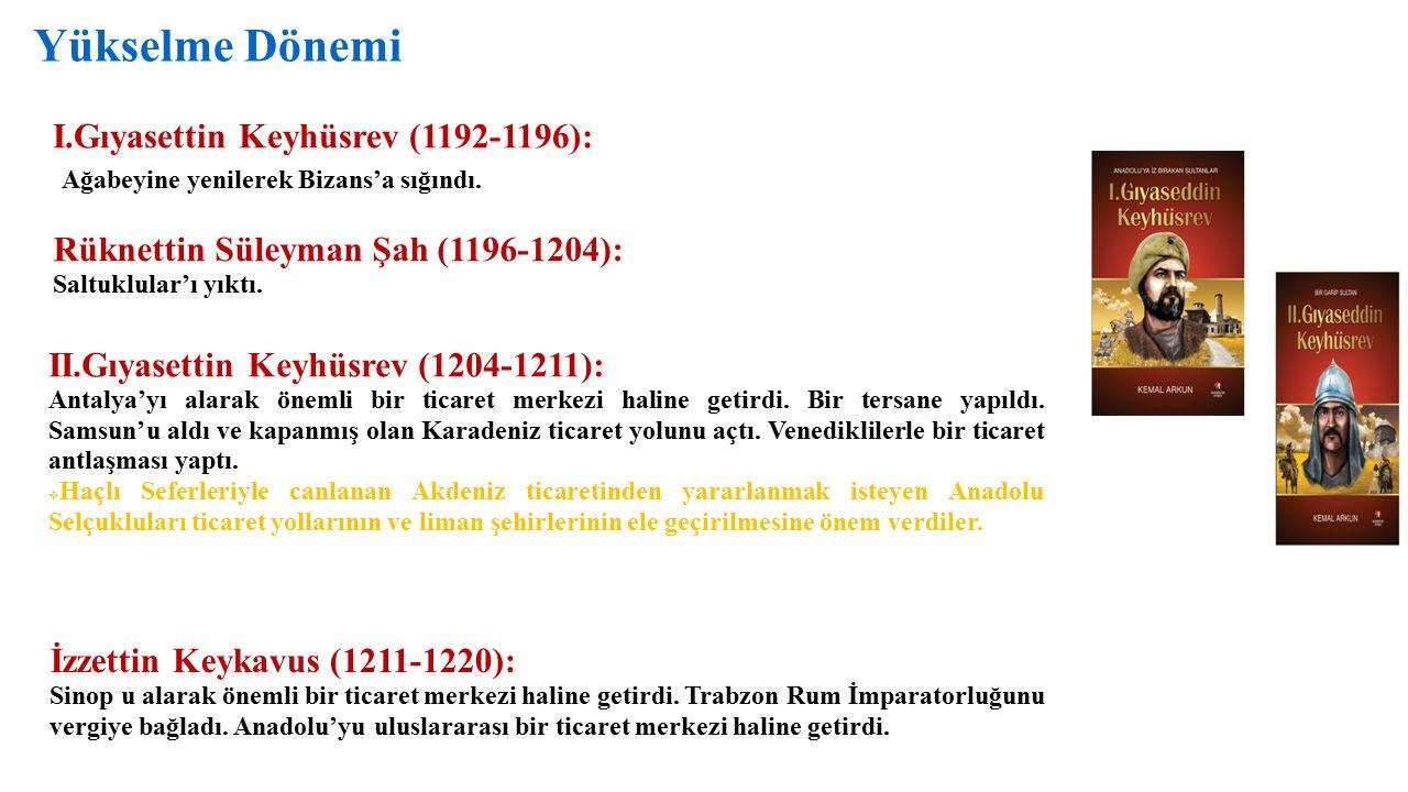 Yükselme Dönemi I.Gıyasettin Keyhüsrev (1192-1196): Ağabeyine yenilerek Bizans'a sığındı.