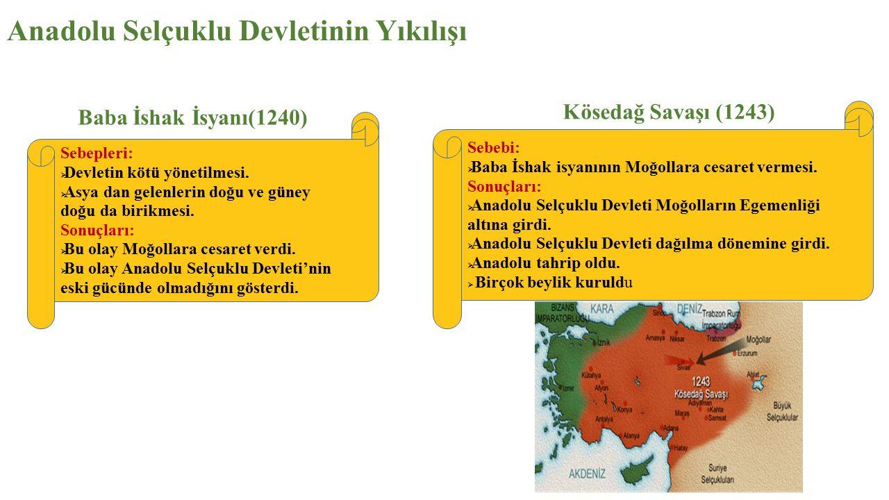 Anadolu Selçuklu Devletinin Yıkılışı Baba İshak İsyanı(1240) Kösedağ Savaşı (1243) Sebepleri:  Devletin kötü yönetilmesi.