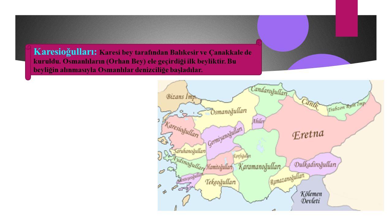Karesioğulları: Karesi bey tarafından Balıkesir ve Çanakkale de kuruldu.