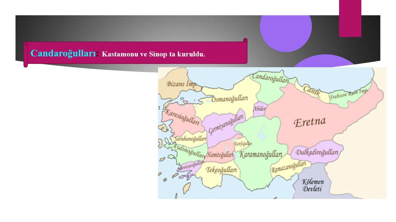 Candaroğulları: Kastamonu ve Sinop ta kuruldu.