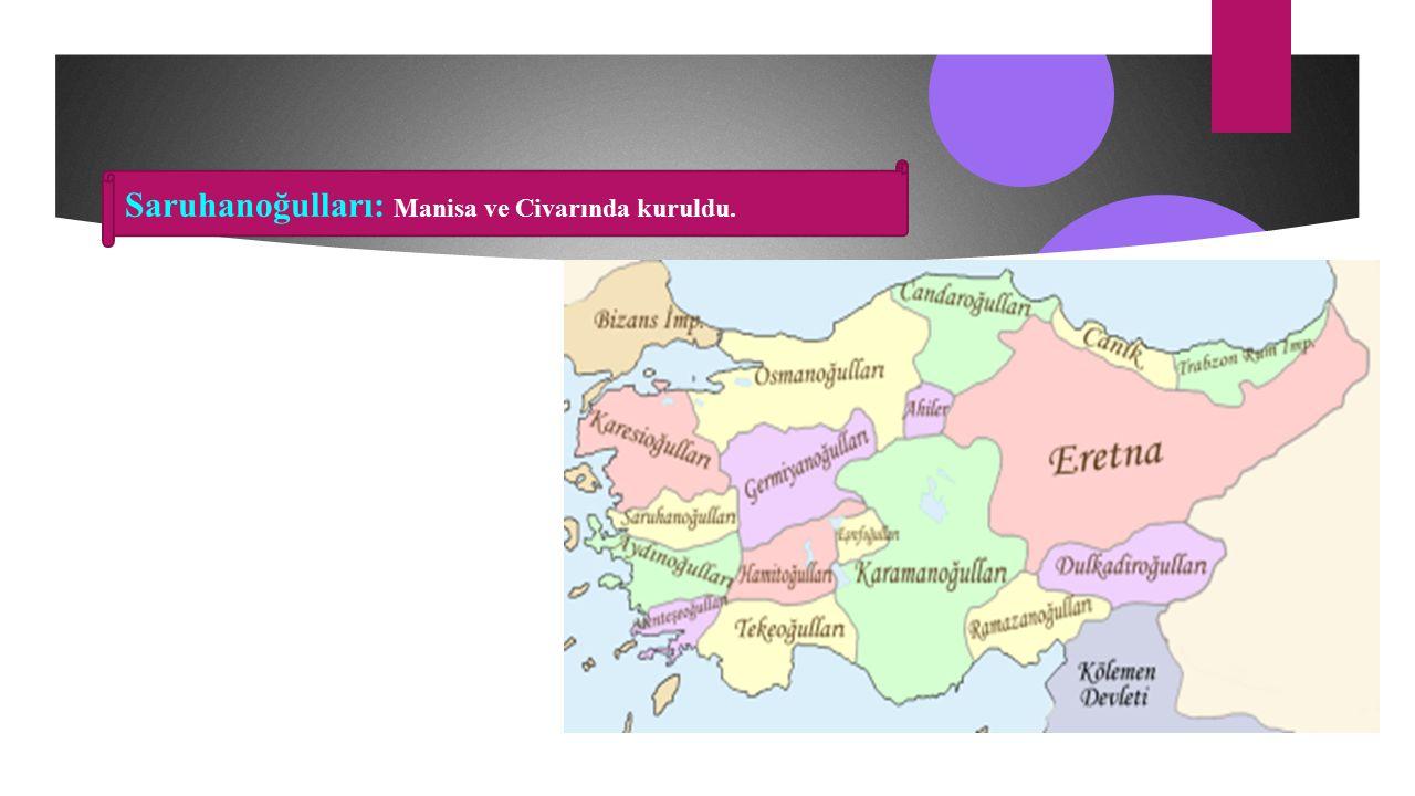 Saruhanoğulları: Manisa ve Civarında kuruldu.