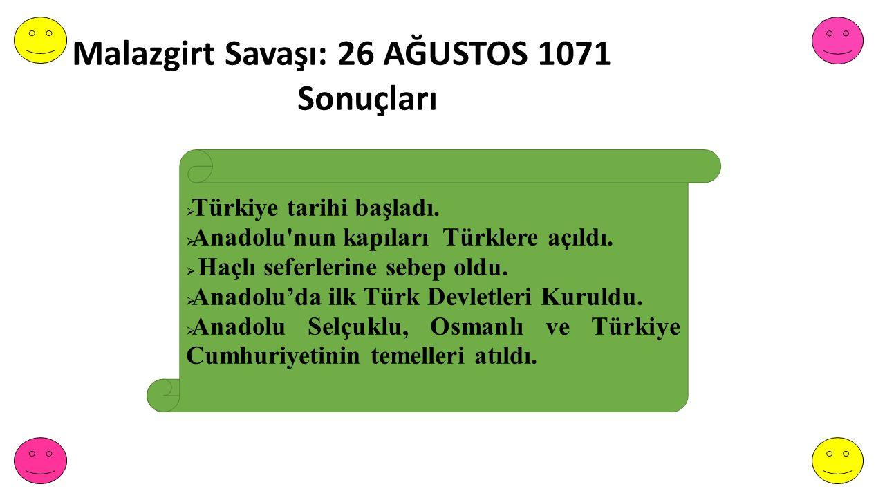 Malazgirt Savaşı: 26 AĞUSTOS 1071 Sonuçları  Türkiye tarihi başladı.