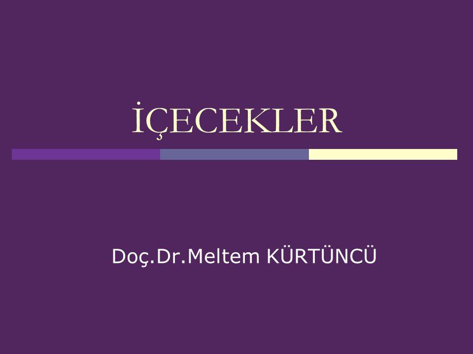 İÇECEKLER Doç.Dr.Meltem KÜRTÜNCÜ
