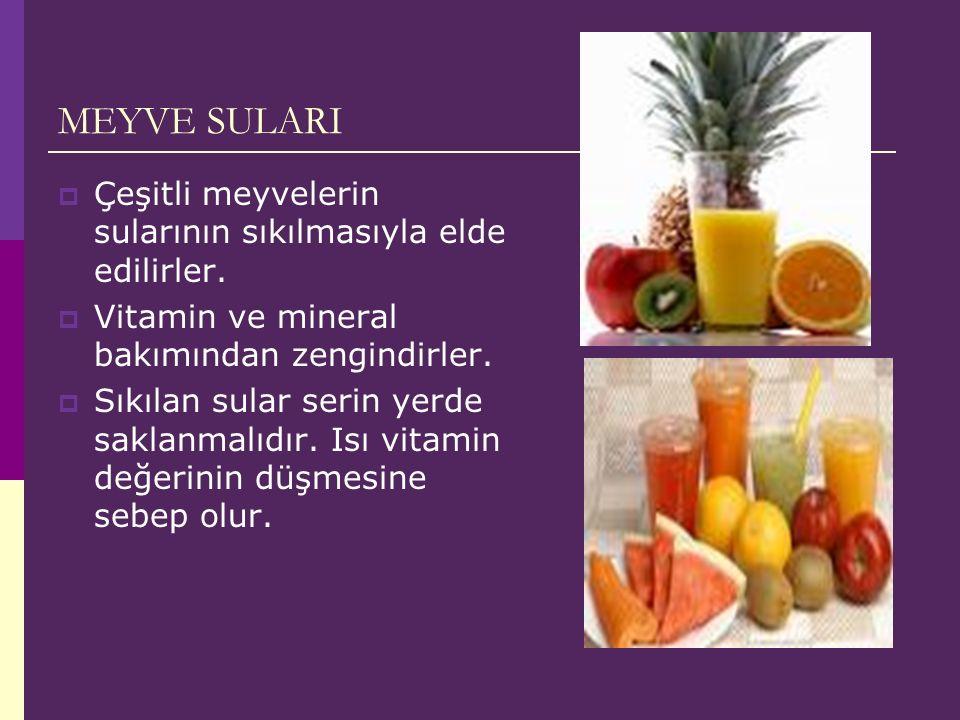 MEYVE SULARI  Çeşitli meyvelerin sularının sıkılmasıyla elde edilirler.