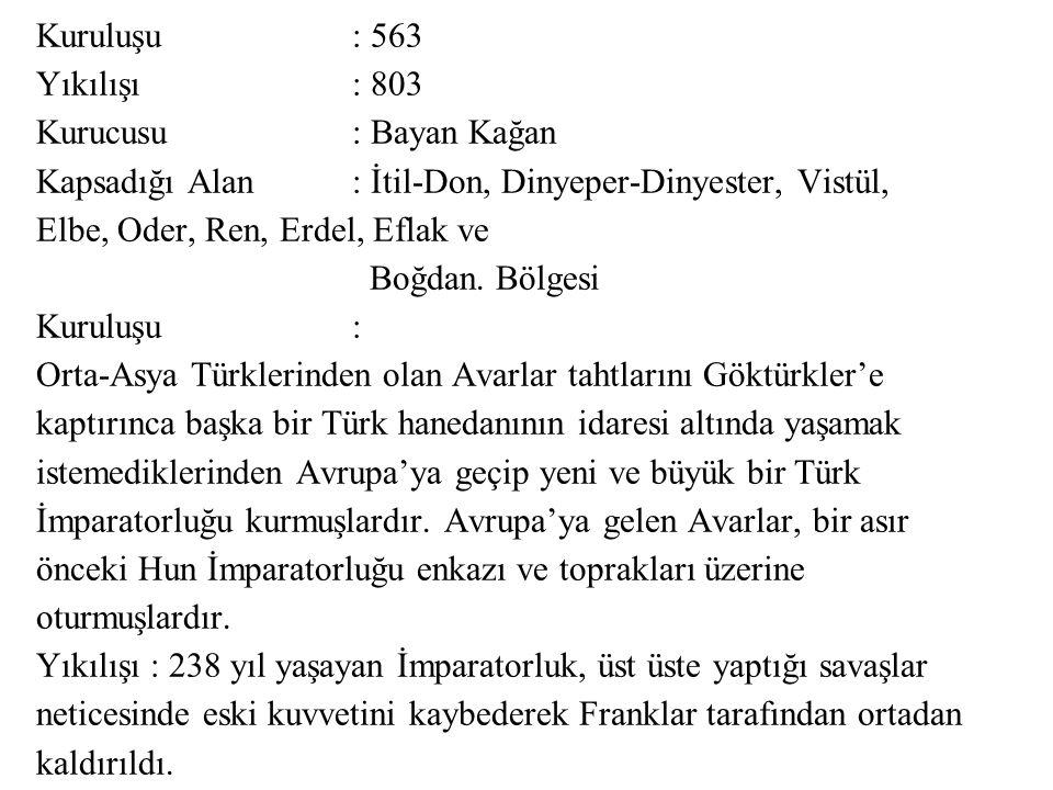 Kuruluşu : 563 Yıkılışı : 803 Kurucusu : Bayan Kağan Kapsadığı Alan : İtil-Don, Dinyeper-Dinyester, Vistül, Elbe, Oder, Ren, Erdel, Eflak ve Boğdan.