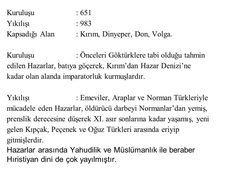 Kuruluşu : 651 Yıkılışı : 983 Kapsadığı Alan : Kırım, Dinyeper, Don, Volga.