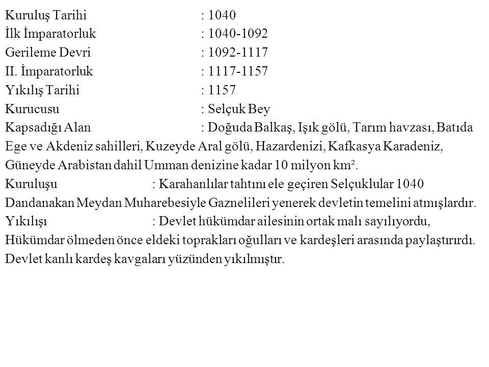 Kuruluş Tarihi : 1040 İlk İmparatorluk : 1040-1092 Gerileme Devri : 1092-1117 II.
