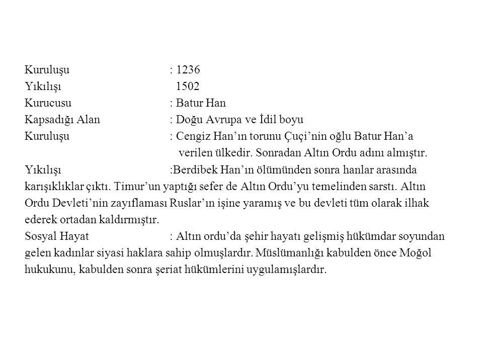 Kuruluşu : 1236 Yıkılışı 1502 Kurucusu : Batur Han Kapsadığı Alan : Doğu Avrupa ve İdil boyu Kuruluşu : Cengiz Han'ın torunu Çuçi'nin oğlu Batur Han'a verilen ülkedir.