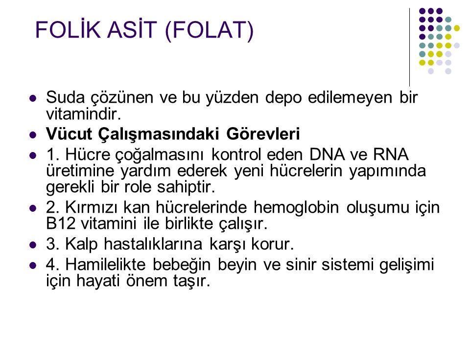 FOLİK ASİT (FOLAT) Suda çözünen ve bu yüzden depo edilemeyen bir vitamindir. Vücut Çalışmasındaki Görevleri 1. Hücre çoğalmasını kontrol eden DNA ve R