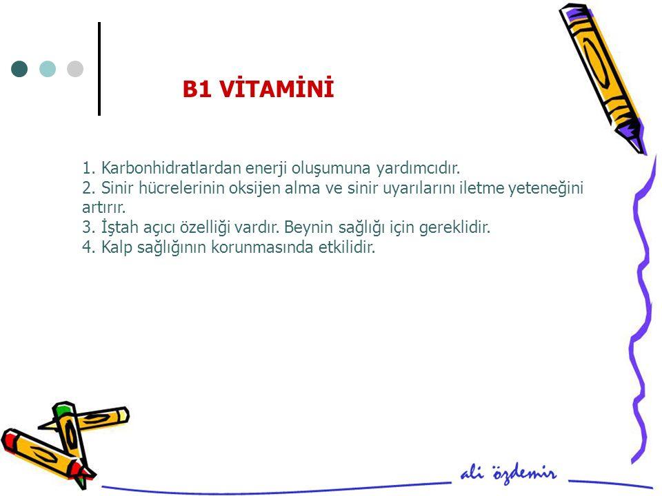 B1 VİTAMİNİ 1.Karbonhidratlardan enerji oluşumuna yardımcıdır.