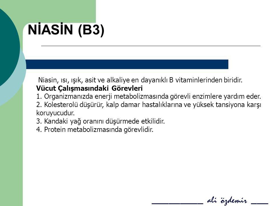 NİASİN (B3) Niasin, ısı, ışık, asit ve alkaliye en dayanıklı B vitaminlerinden biridir. Vücut Çalışmasındaki Görevleri 1. Organizmanızda enerji metabo