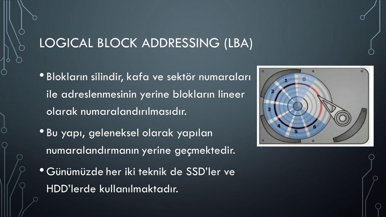 LOGICAL BLOCK ADDRESSING (LBA) Blokların silindir, kafa ve sektör numaraları ile adreslenmesinin yerine blokların lineer olarak numaralandırılmasıdır.