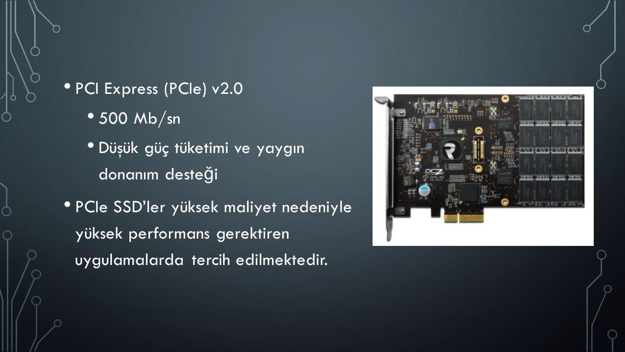 PCI Express (PCIe) v2.0 500 Mb/sn Düşük güç tüketimi ve yaygın donanım deste ğ i PCIe SSD'ler yüksek maliyet nedeniyle yüksek performans gerektiren uy