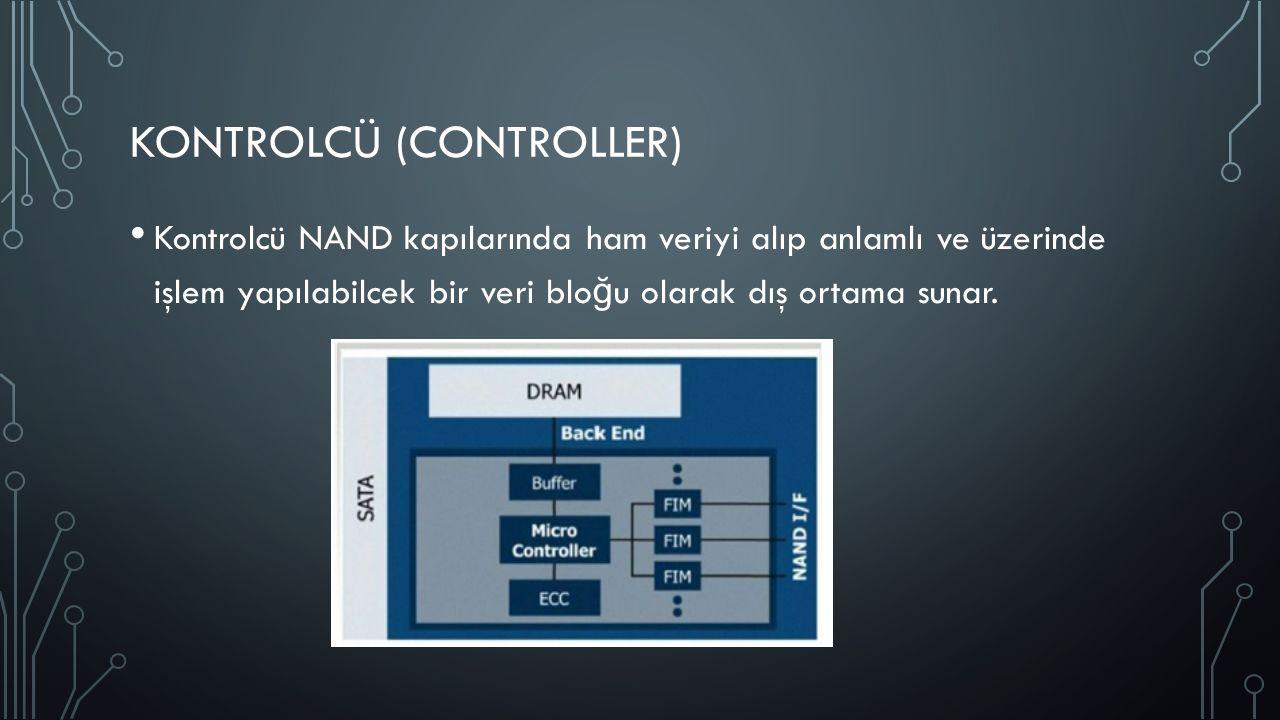KONTROLCÜ (CONTROLLER) Kontrolcü NAND kapılarında ham veriyi alıp anlamlı ve üzerinde işlem yapılabilcek bir veri blo ğ u olarak dış ortama sunar.