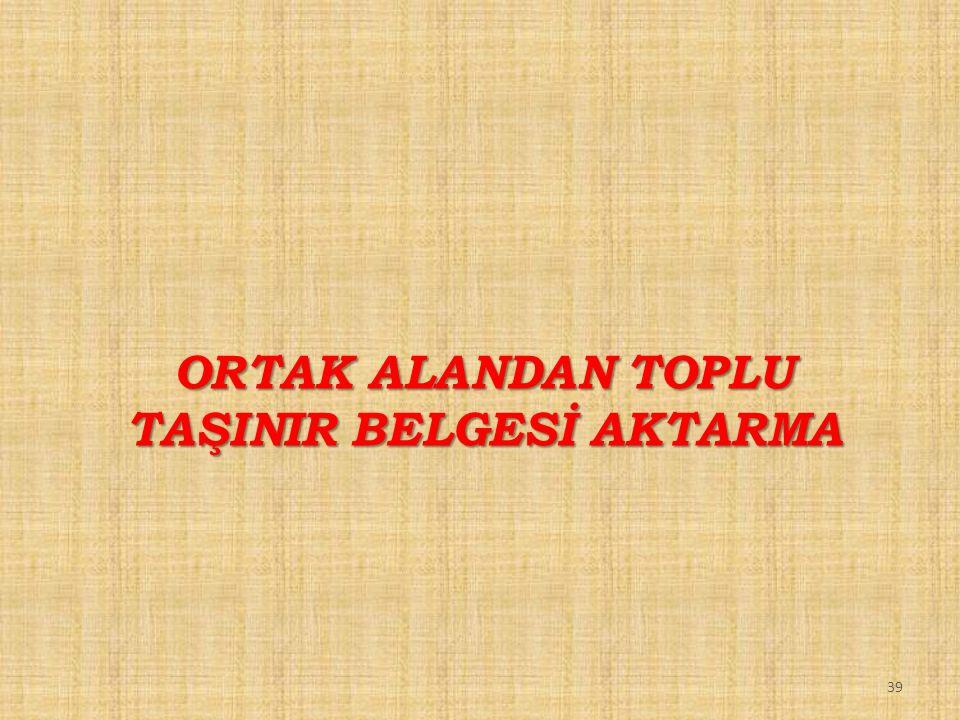 39 ORTAK ALANDAN TOPLU TAŞINIR BELGESİ AKTARMA