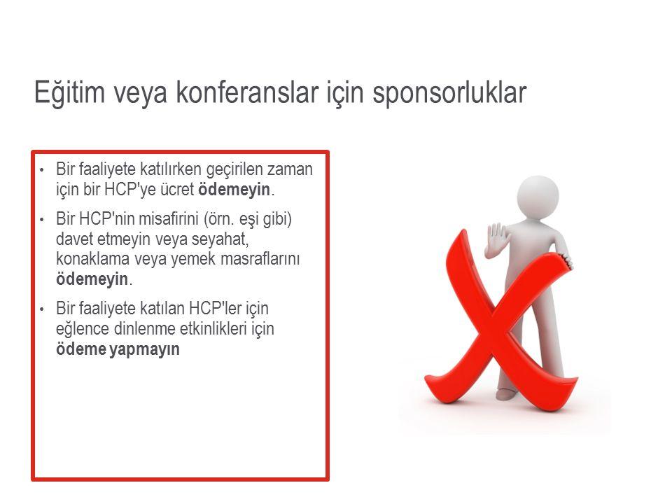 Eğitim veya konferanslar için sponsorluklar Bir faaliyete katılırken geçirilen zaman için bir HCP'ye ücret ödemeyin. Bir HCP'nin misafirini (örn. eşi