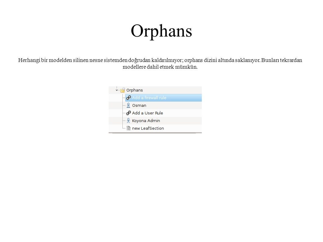 Orphans Herhangi bir modelden silinen nesne sistemden doğrudan kaldırılmıyor; orphans dizini altında saklanıyor.
