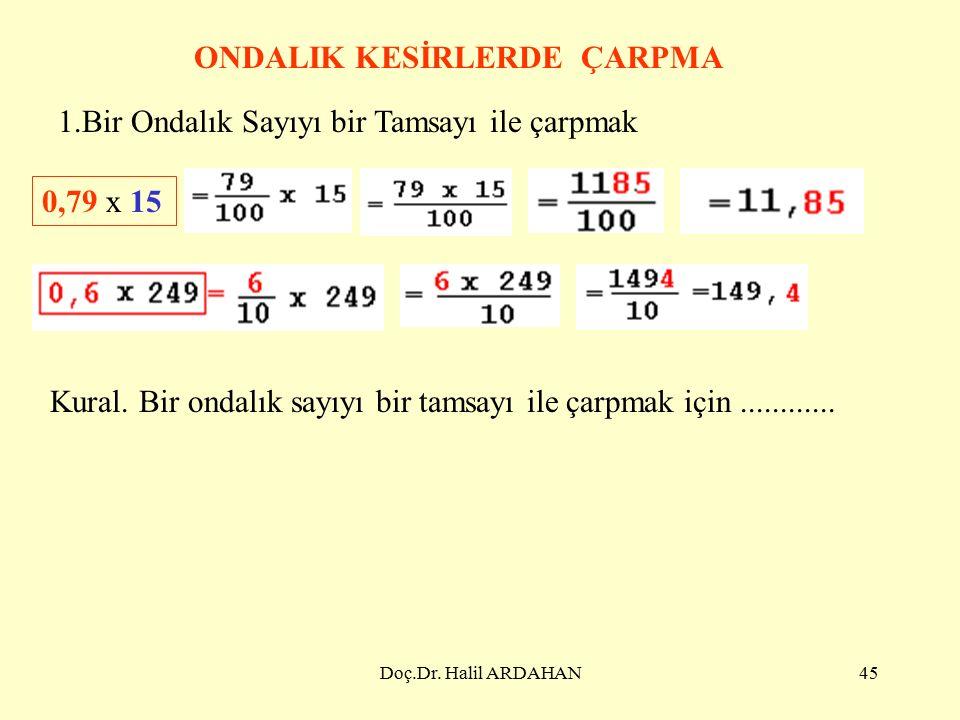 Doç.Dr. Halil ARDAHAN44 BİR TAMSAYIYI 100 İLE BÖLMEK 2 + 0,40 + 0,07= 2, 47 23 +0, 47=23, 47 Kural.