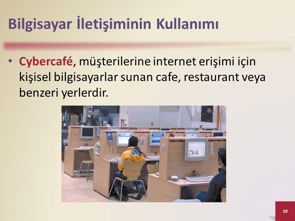 Bilgisayar İletişiminin Kullanımı Cybercafé, müşterilerine internet erişimi için kişisel bilgisayarlar sunan cafe, restaurant veya benzeri yerlerdir.