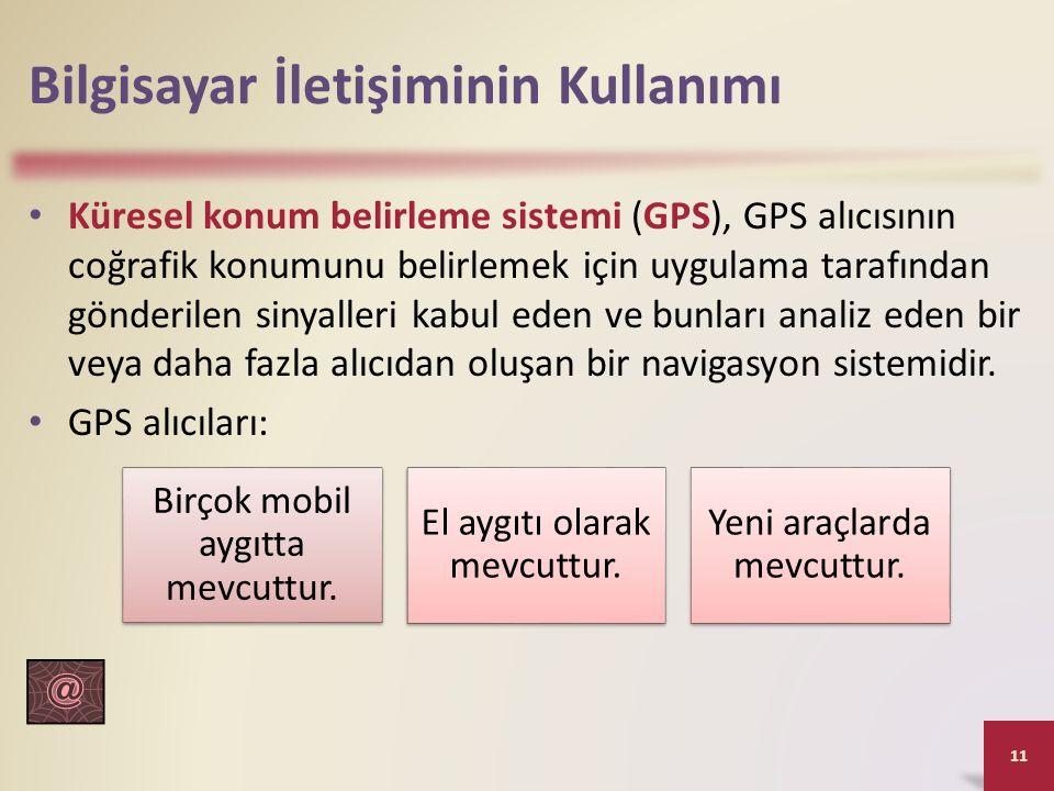 Bilgisayar İletişiminin Kullanımı Küresel konum belirleme sistemi (GPS), GPS alıcısının coğrafik konumunu belirlemek için uygulama tarafından gönderil