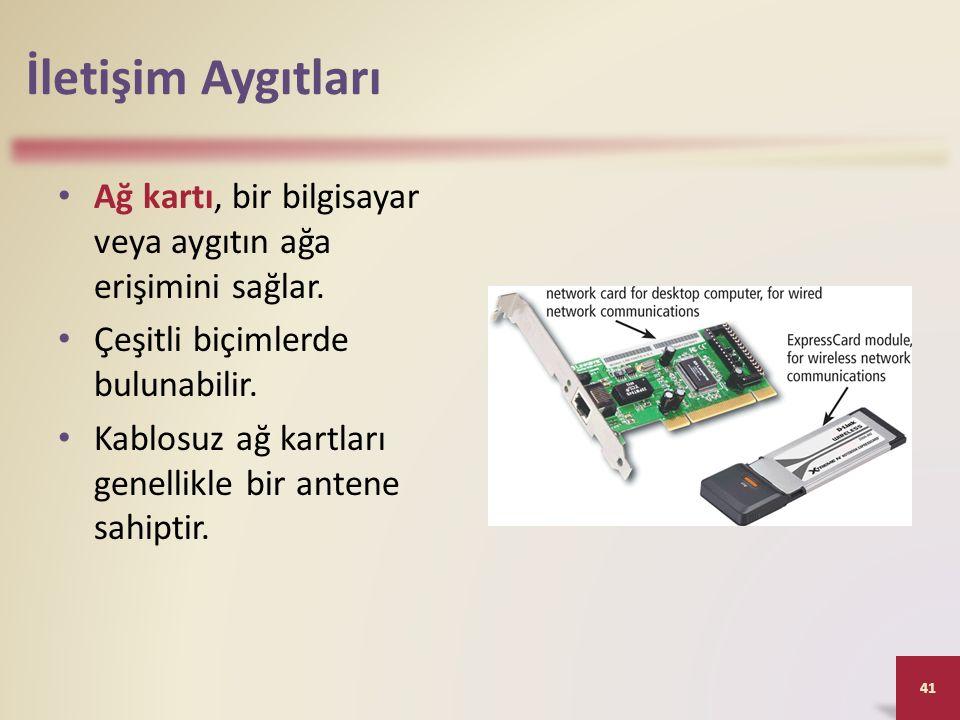 İletişim Aygıtları Ağ kartı, bir bilgisayar veya aygıtın ağa erişimini sağlar. Çeşitli biçimlerde bulunabilir. Kablosuz ağ kartları genellikle bir ant