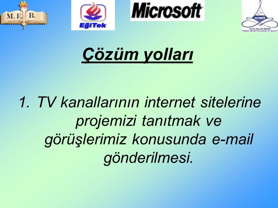 Çözüm yolları 1.TV kanallarının internet sitelerine projemizi tanıtmak ve görüşlerimiz konusunda e-mail gönderilmesi.
