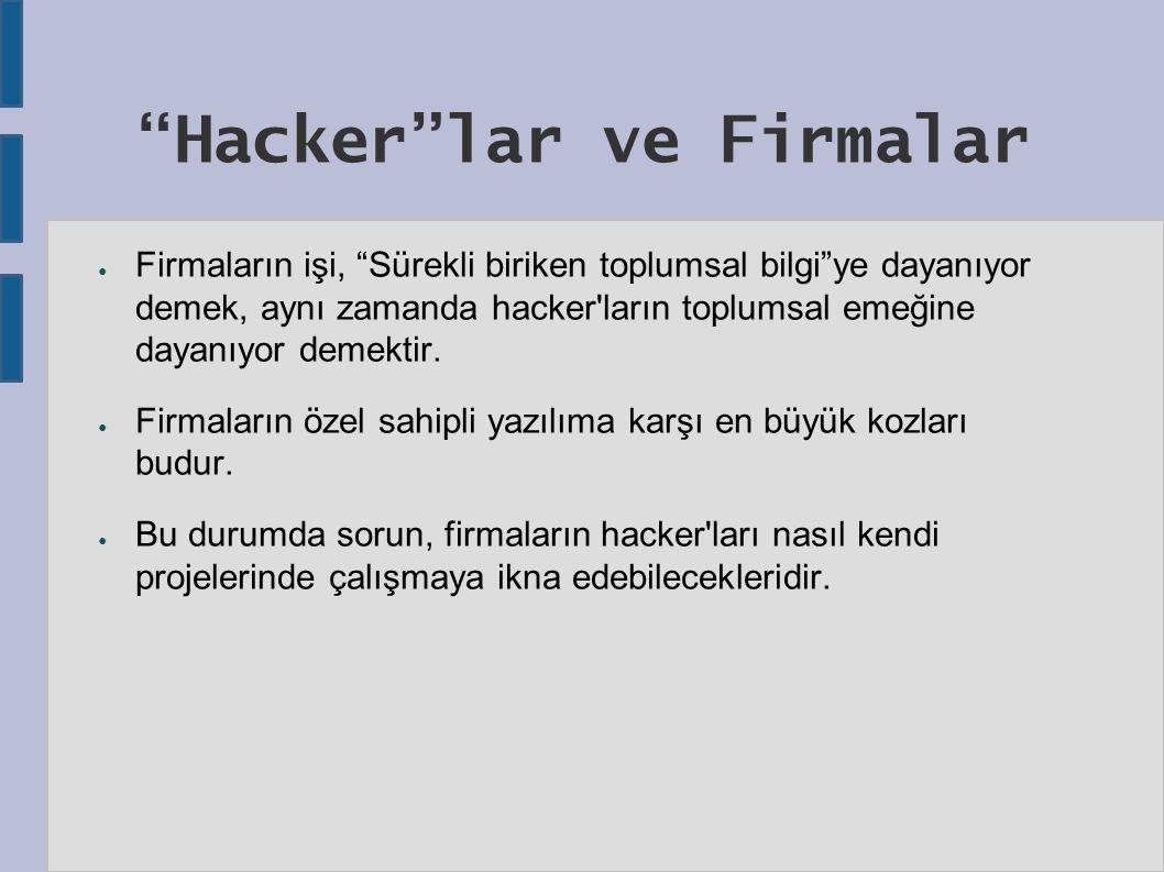 Hacker lar ve Firmalar ● Firmaların işi, Sürekli biriken toplumsal bilgi ye dayanıyor demek, aynı zamanda hacker ların toplumsal emeğine dayanıyor demektir.