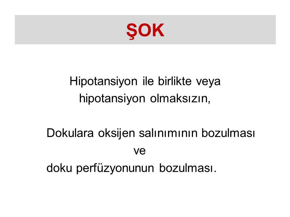 Hipotansiyon ile birlikte veya hipotansiyon olmaksızın, Dokulara oksijen salınımının bozulması ve doku perfüzyonunun bozulması.