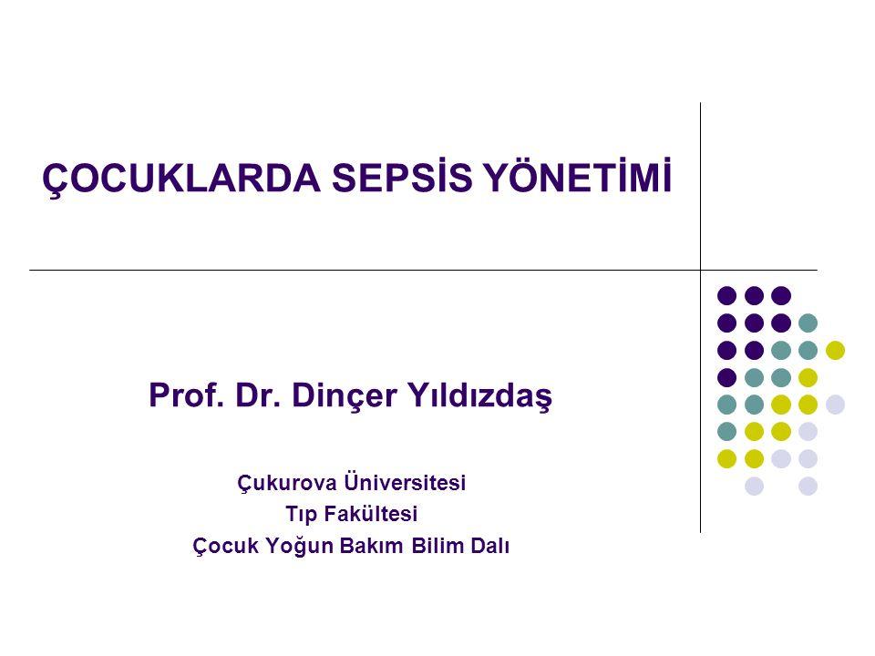 ÇOCUKLARDA SEPSİS YÖNETİMİ Prof. Dr. Dinçer Yıldızdaş Çukurova Üniversitesi Tıp Fakültesi Çocuk Yoğun Bakım Bilim Dalı