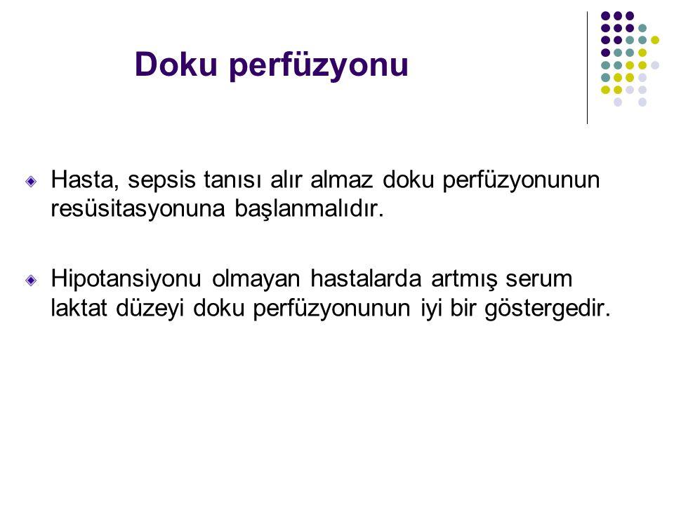 Doku perfüzyonu Hasta, sepsis tanısı alır almaz doku perfüzyonunun resüsitasyonuna başlanmalıdır.