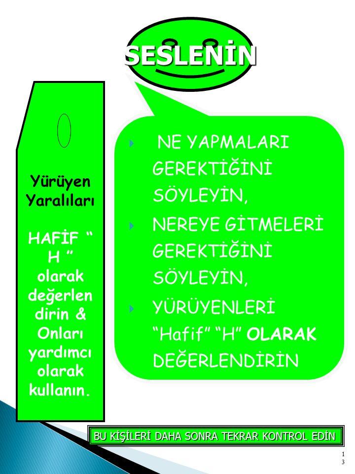 """13  NE YAPMALARI GEREKTİĞİNİ SÖYLEYİN,  NEREYE GİTMELERİ GEREKTİĞİNİ SÖYLEYİN,  YÜRÜYENLERİ """"Hafif"""" """"H"""" OLARAK DEĞERLENDİRİN Yürüyen Yaralıları HAF"""