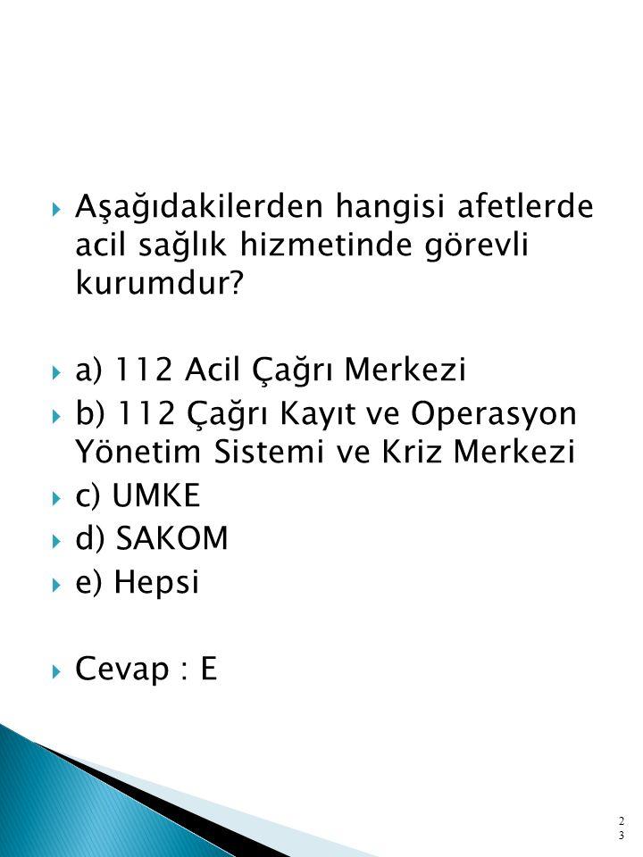  Aşağıdakilerden hangisi afetlerde acil sağlık hizmetinde görevli kurumdur?  a) 112 Acil Çağrı Merkezi  b) 112 Çağrı Kayıt ve Operasyon Yönetim Sis