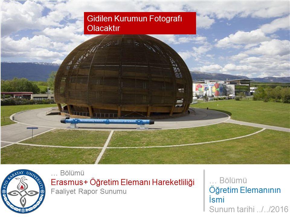 … Bölümü Öğretim Elemanının İsmi Sunum tarihi../../2016 … Bölümü Erasmus+ Öğretim Elemanı Hareketliliği Faaliyet Rapor Sunumu Gidilen Kurumun Fotografı Olacaktır