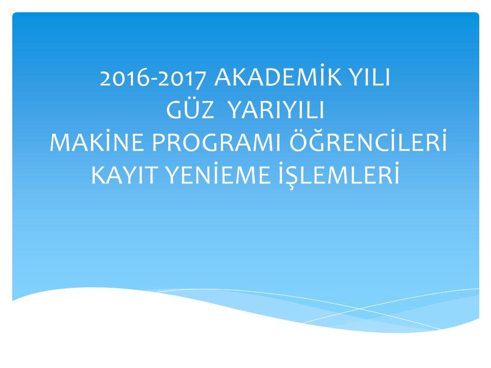 2016-2017 AKADEMİK YILI GÜZ YARIYILI MAKİNE PROGRAMI ÖĞRENCİLERİ KAYIT YENİEME İŞLEMLERİ