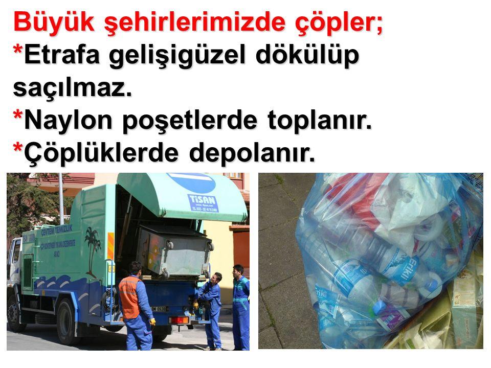 Büyük şehirlerimizde çöpler; *Etrafa gelişigüzel dökülüp saçılmaz.