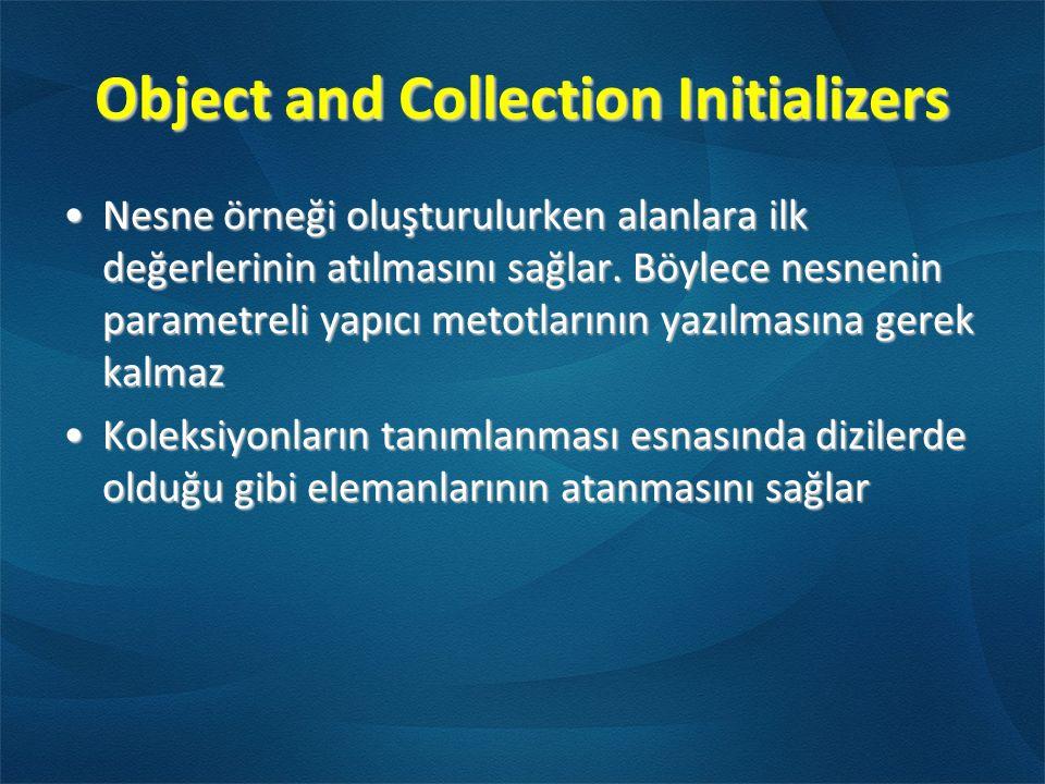Object and Collection Initializers Nesne örneği oluşturulurken alanlara ilk değerlerinin atılmasını sağlar. Böylece nesnenin parametreli yapıcı metotl