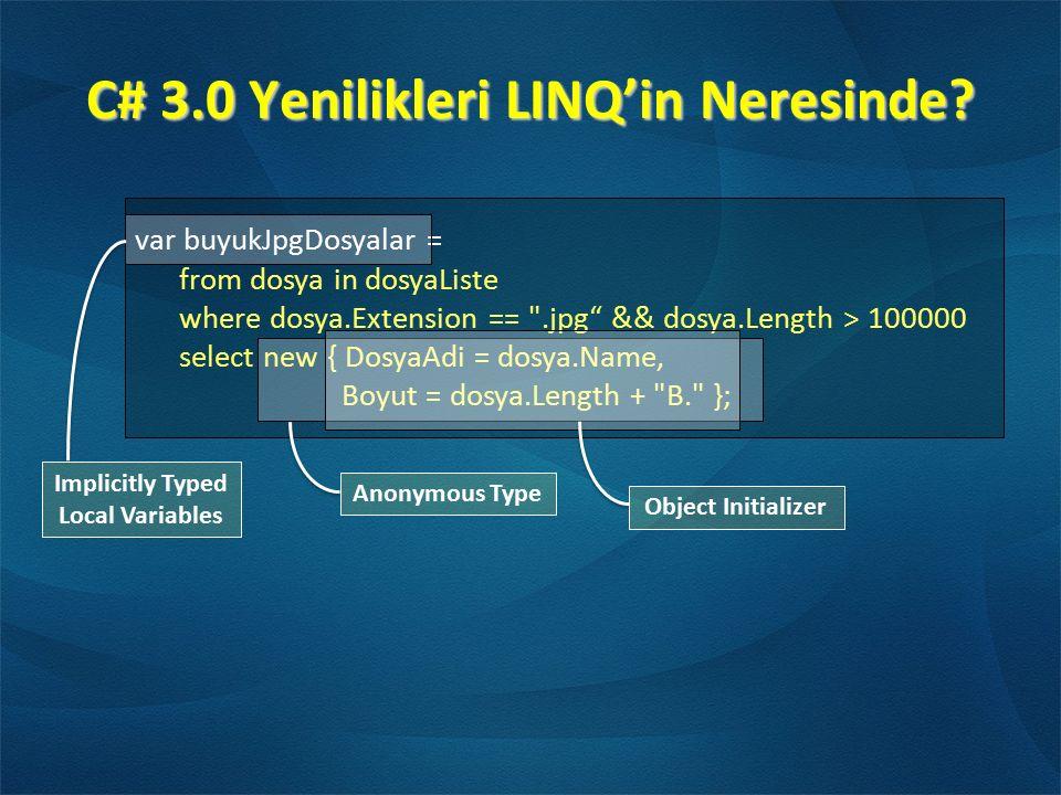 C# 3.0 Yenilikleri LINQ'in Neresinde? var buyukJpgDosyalar = from dosya in dosyaListe where dosya.Extension ==