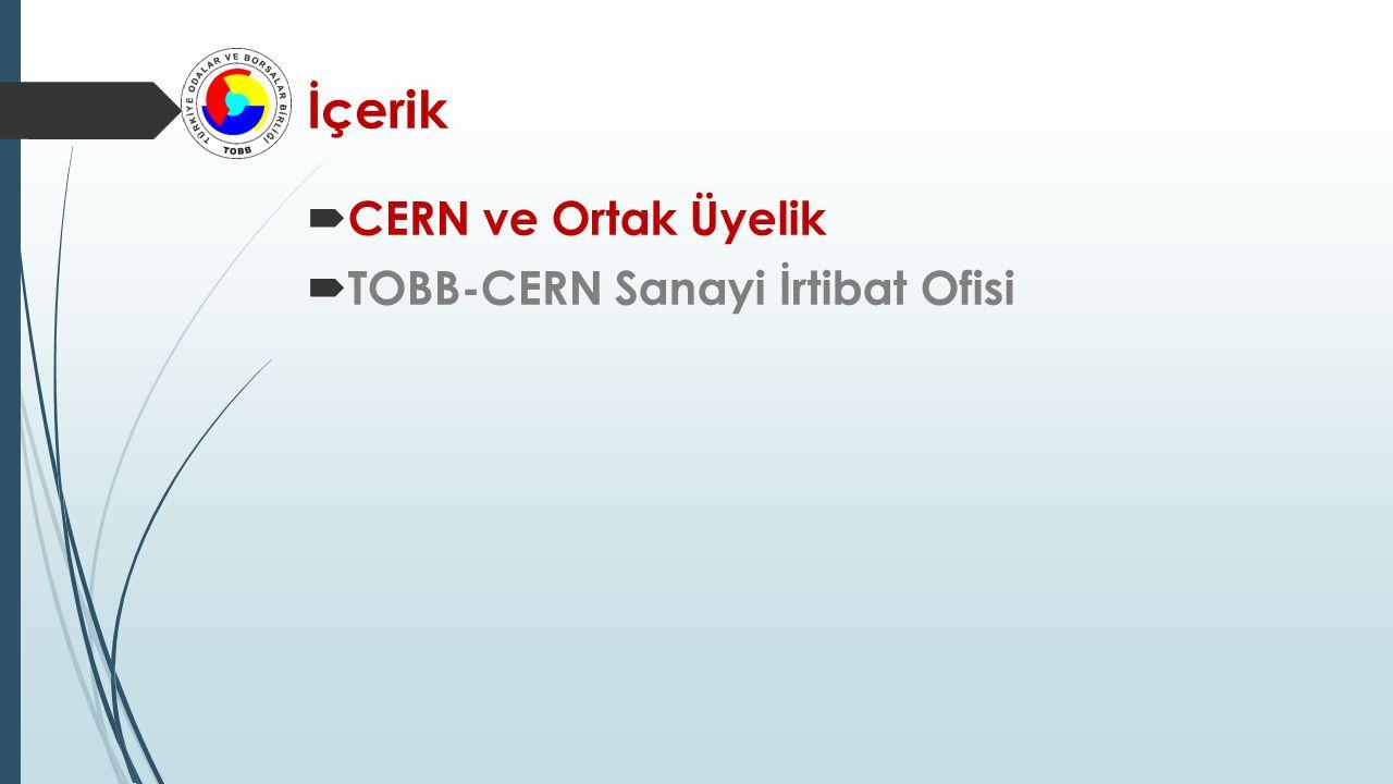 İçerik  CERN ve Ortak Üyelik  TOBB-CERN Sanayi İrtibat Ofisi