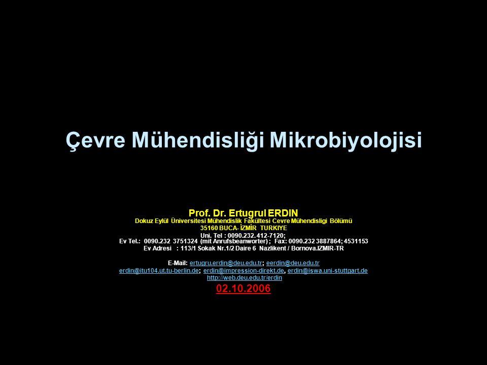 Çevre Mühendisliği Mikrobiyolojisi Prof. Dr. Ertugrul ERDIN Dokuz Eylül Üniversitesi Mühendislik Fakültesi Cevre Mühendisligi Bölümü 35160 BUCA- İZMİR