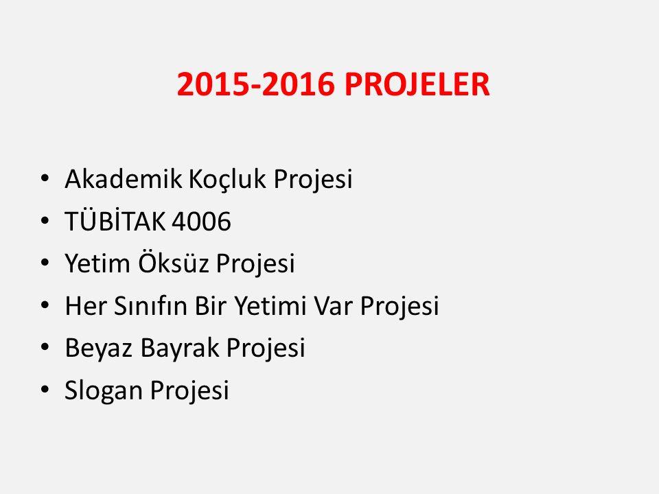 2015-2016 PROJELER Akademik Koçluk Projesi TÜBİTAK 4006 Yetim Öksüz Projesi Her Sınıfın Bir Yetimi Var Projesi Beyaz Bayrak Projesi Slogan Projesi