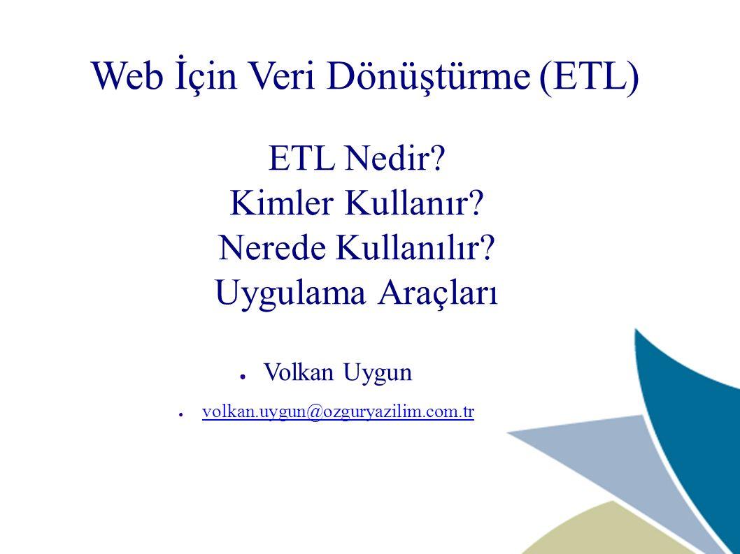 Özgür Yazılım A.Ş.www.ozguryazilim.com.tr volkan.uygun@ozguryazilim.com.tr 2 ETL nedir.