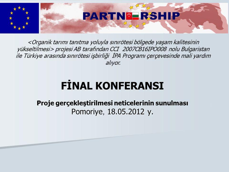 FİNAL KONFERANSI Proje gerçekleştirilmesi neticelerinin sunulması Pomoriye, 18.05.2012 y.