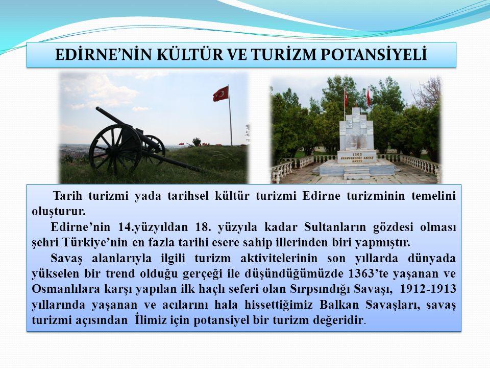 EDİRNE'NİN KÜLTÜR VE TURİZM POTANSİYELİ Tarih turizmi yada tarihsel kültür turizmi Edirne turizminin temelini oluşturur.