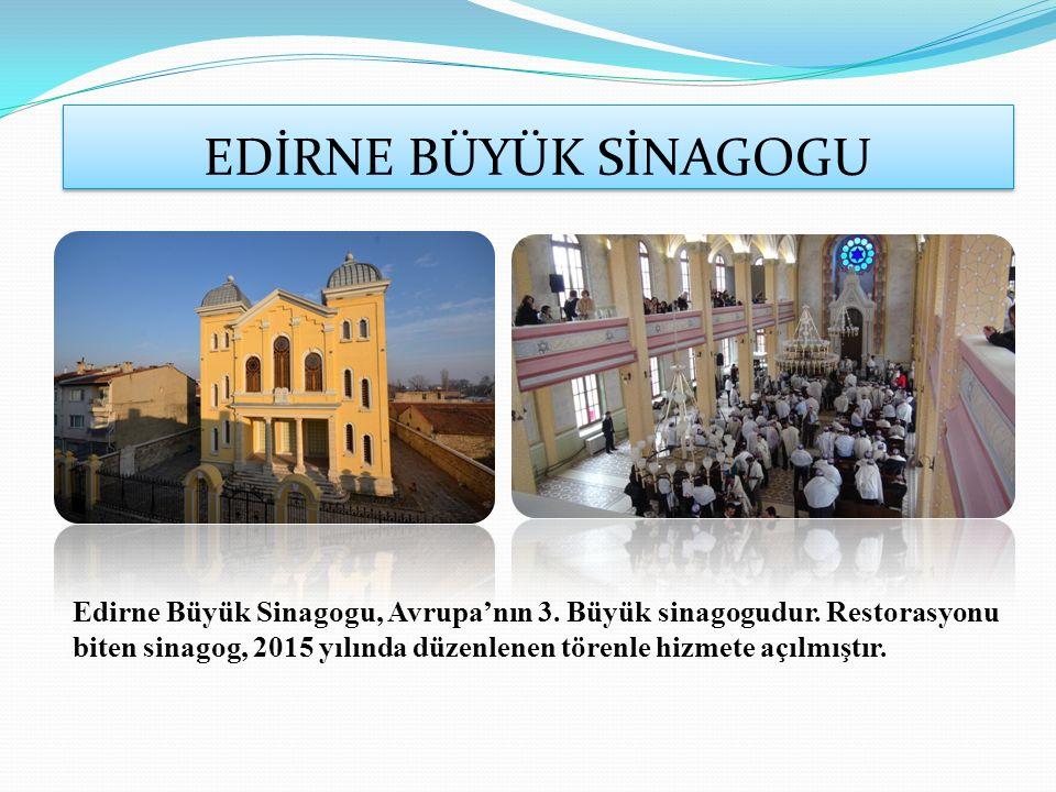 EDİRNE BÜYÜK SİNAGOGU Edirne Büyük Sinagogu, Avrupa'nın 3.