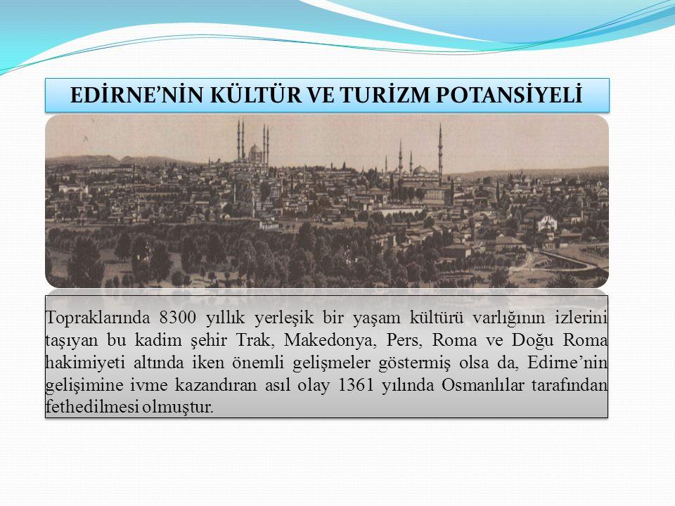 Topraklarında 8300 yıllık yerleşik bir yaşam kültürü varlığının izlerini taşıyan bu kadim şehir Trak, Makedonya, Pers, Roma ve Doğu Roma hakimiyeti altında iken önemli gelişmeler göstermiş olsa da, Edirne'nin gelişimine ivme kazandıran asıl olay 1361 yılında Osmanlılar tarafından fethedilmesi olmuştur.