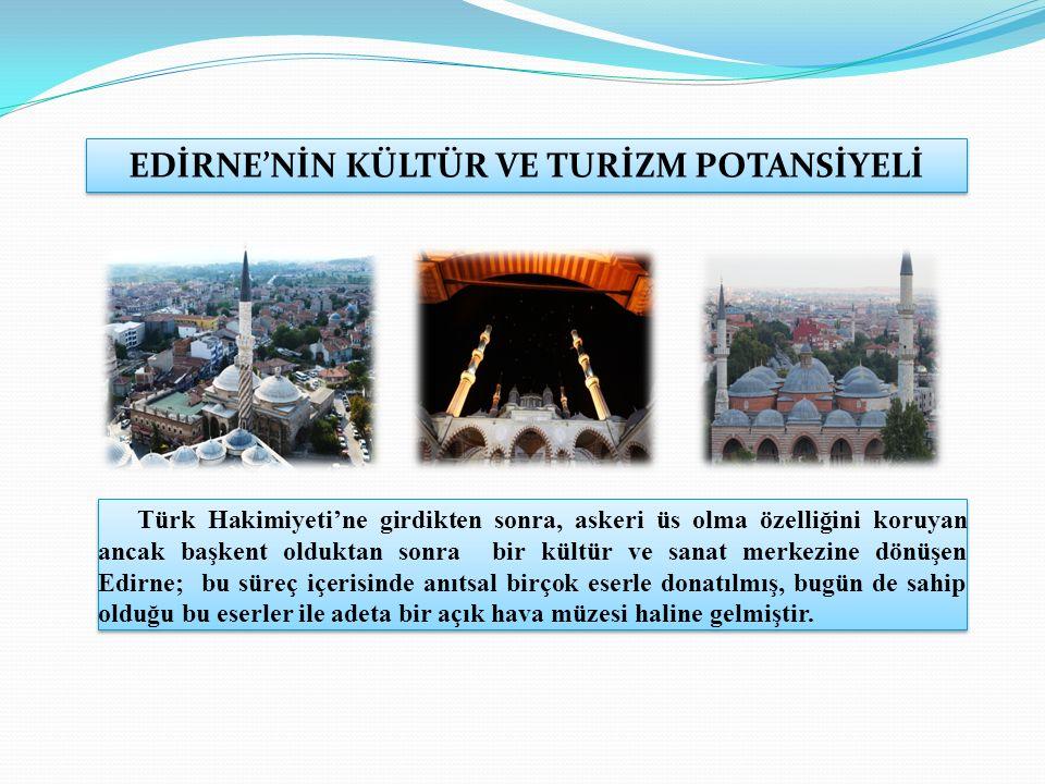 Türk Hakimiyeti'ne girdikten sonra, askeri üs olma özelliğini koruyan ancak başkent olduktan sonra bir kültür ve sanat merkezine dönüşen Edirne; bu süreç içerisinde anıtsal birçok eserle donatılmış, bugün de sahip olduğu bu eserler ile adeta bir açık hava müzesi haline gelmiştir.