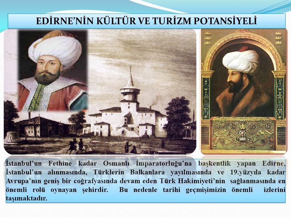 İstanbul'un Fethine kadar Osmanlı İmparatorluğu'na başkentlik yapan Edirne, İstanbul'un alınmasında, Türklerin Balkanlara yayılmasında ve 19.yüzyıla kadar Avrupa'nın geniş bir coğrafyasında devam eden Türk Hakimiyeti'nin sağlanmasında en önemli rolü oynayan şehirdir.