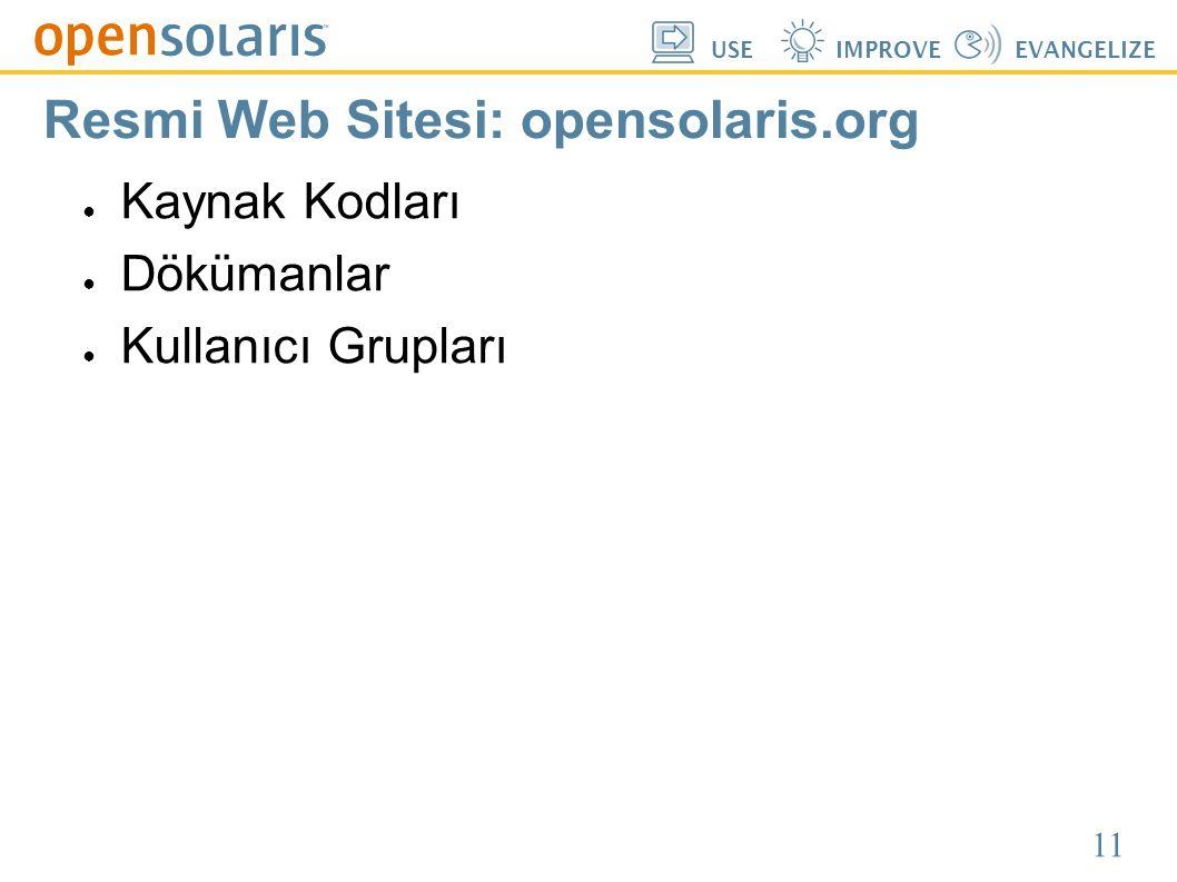 11 USEIMPROVEEVANGELIZE Resmi Web Sitesi: opensolaris.org ● Kaynak Kodları ● Dökümanlar ● Kullanıcı Grupları