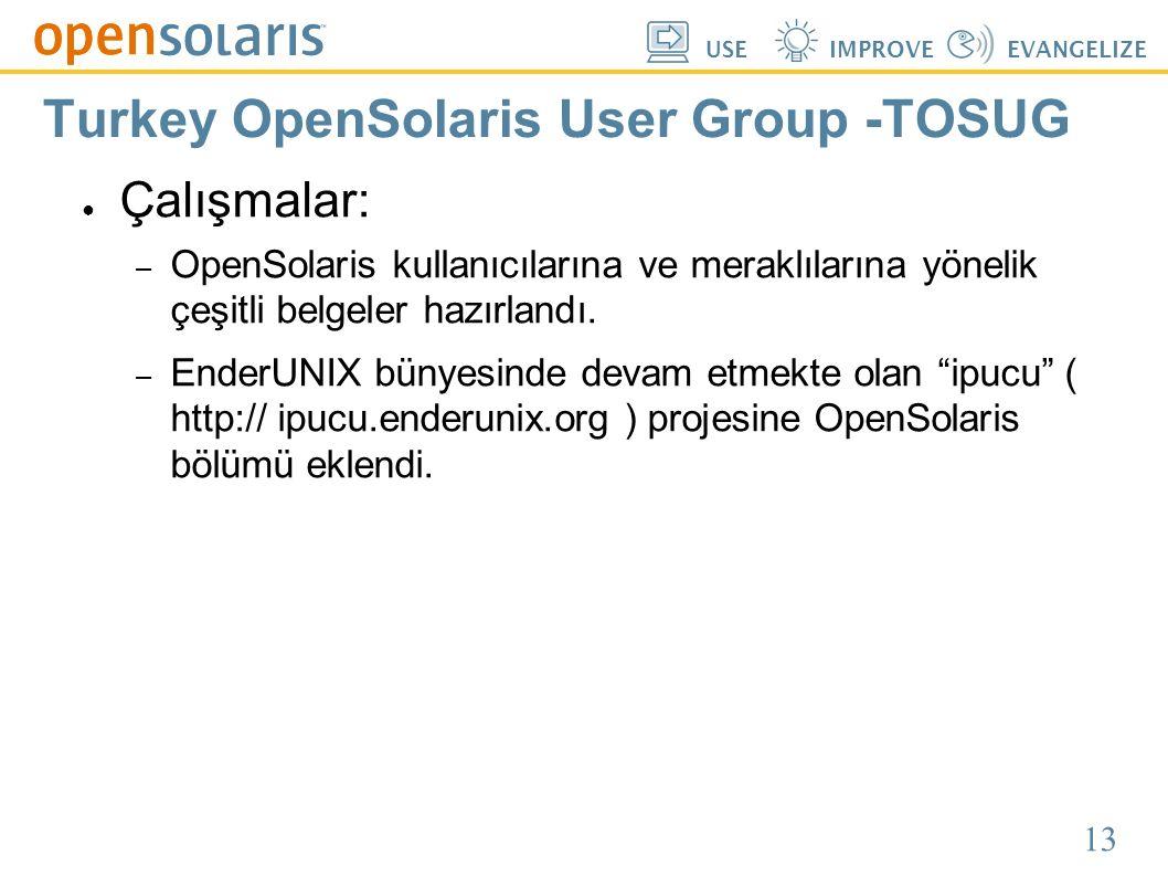 13 USEIMPROVEEVANGELIZE Turkey OpenSolaris User Group -TOSUG ● Çalışmalar: – OpenSolaris kullanıcılarına ve meraklılarına yönelik çeşitli belgeler hazırlandı.